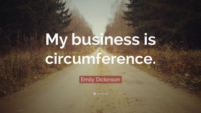 508669-Emily-Dickinson-Quote-My-business-is-circumference